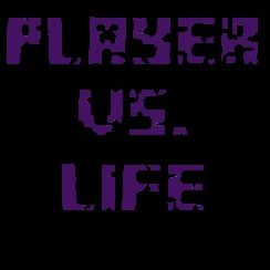 Player Vs. Life
